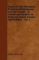 Travels in the Himalayan Provinces of Hindustan and the Punjab - In Ladakh and Kashmir in Peshawar, Kabul, Kunduz and Bokhara - Vol. I af William Moorcroft