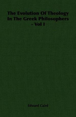 Evolution of Theology in the Greek Philosophers - Vol I af Edward Caird