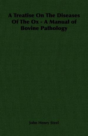 Treatise on the Diseases of the Ox - A Manual of Bovine Pathology af John Henry Steel