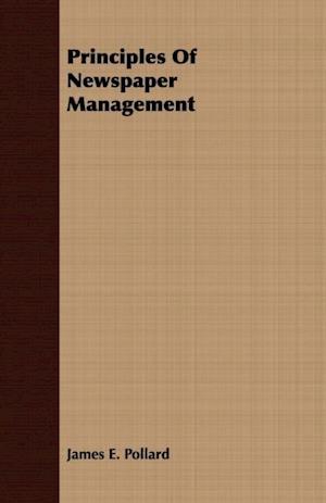 Principles of Newspaper Management af James Pollard