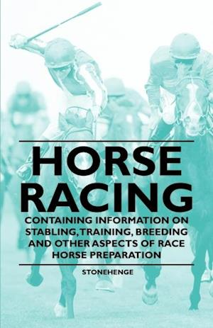 Horse Racing - Containing Information on Stabling, Training, Breeding and Other Aspects of Race Horse Preparation af John Henry Walsh
