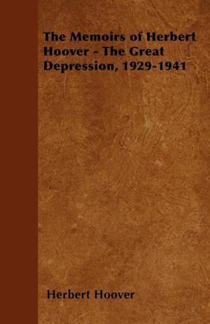 Memoirs of Herbert Hoover - The Great Depression, 1929-1941 af Herbert Hoover
