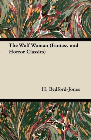 Wolf Woman (Fantasy and Horror Classics) af H. Bedford-Jones