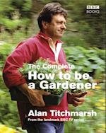 Complete How To Be A Gardener