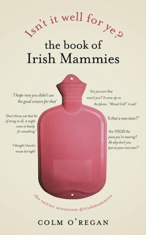Isn't It Well For Ye?: The Book of Irish Mammies af Colm O'Regan