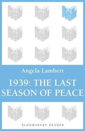 1939: The Last Season of Peace af Angela Lambert