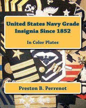 United States Navy Grade Insignia Since 1852 af Preston B. Perrenot