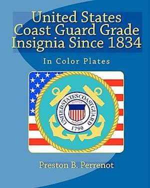 United States Coast Guard Grade Insignia Since 1834 af Preston B. Perrenot