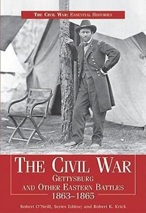 The Civil War Gettysbury & Other Eastern Battles 1863-1865 af Robert O'Neill, Robert K. Krick