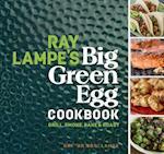 Ray Lampe's Big Green Egg Cookbook (Big Green Egg)
