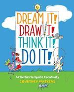Dream It! Draw It! Think It! Do It!