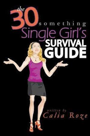 Bog, paperback The 30-Something Single Girl's Survival Guide af Calia Roze