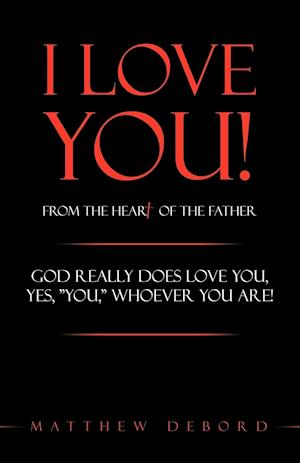 I Love You! from the Heart of the Father af Matthew DeBord