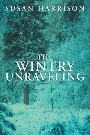 The Wintry Unraveling af Susan Harrison