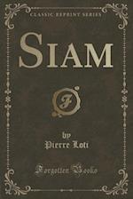 Siam (Classic Reprint)