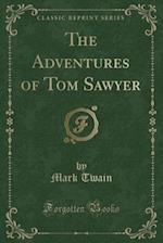 The Adventures of Tom Sawyer (Classic Reprint)