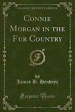 Connie Morgan in the Fur Country (Classic Reprint)