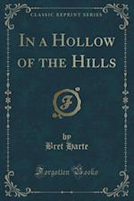 In a Hollow of the Hills (Classic Reprint)