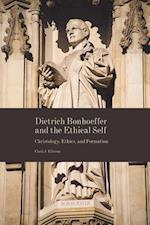 Dietrich Bonhoeffer and the Ethical Self af Clark J. Elliston