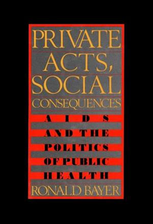 Private Acts, Social Consequences af Ronald Bayer