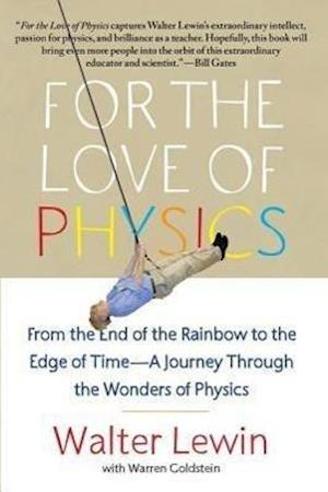 For the Love of Physics af Warren Goldstein, Walter H G Lewin, Walter Lewin