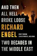 And Then All Hell Broke Loose af Richard Engel