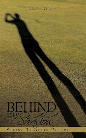 Behind My Shadow af Jamel Gross