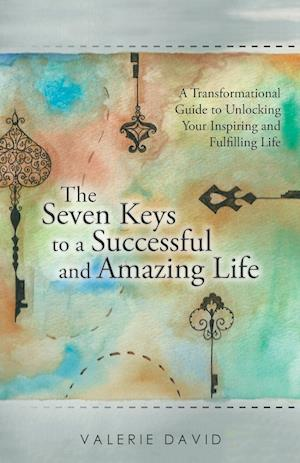 The Seven Keys to a Successful and Amazing Life af Valerie David
