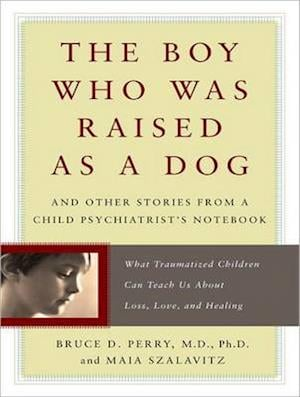 The Boy Who Was Raised As A Dog af Bruce D. Perry
