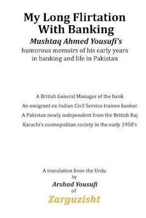 My Long Flirtation with Banking af Mushtaq Ahmed Yousufi