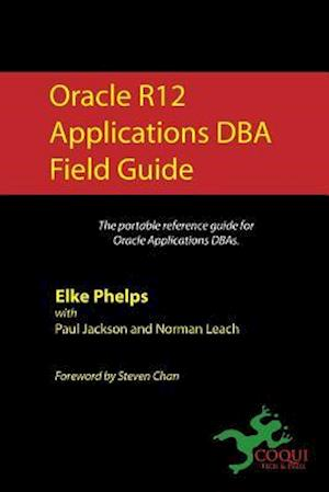 Bog, paperback Oracle R12 Applications DBA Field Guide af Elke Phelps