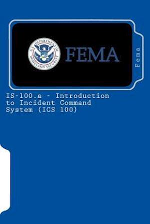 Is-100.a - Introduction to Incident Command System (ICS 100) af Fema