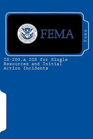 Is-200.a ICS for Single Resources and Initial Action Incidents af Fema