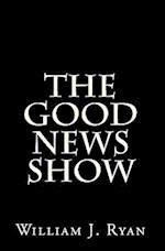 The Good News Show af William J. Ryan