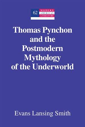 Thomas Pynchon and the Postmodern Mythology of the Underworld af Evans Lansing Smith