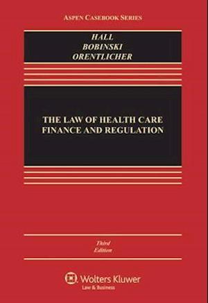 The Law of Health Care Finance and Regulation af Mark a. Hall, Mary Anne Bobinski, Hall