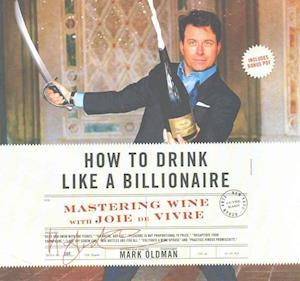 Lydbog, CD How to Drink Like a Billionaire af Mark Oldman