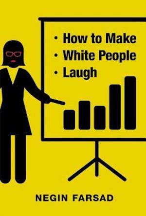 How to Make White People Laugh af Negin Farsad