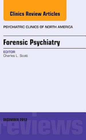 Forensic Psychiatry, an Issue of Psychiatric Clinics af Charles Scott
