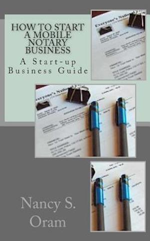 How to Start a Mobile Notary Business af Nancy S. Oram