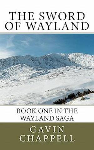 The Sword of Wayland af Gavin Chappell