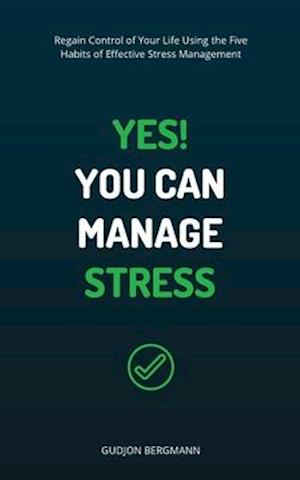 Yes! You Can Manage Stress af Gudjon Bergmann