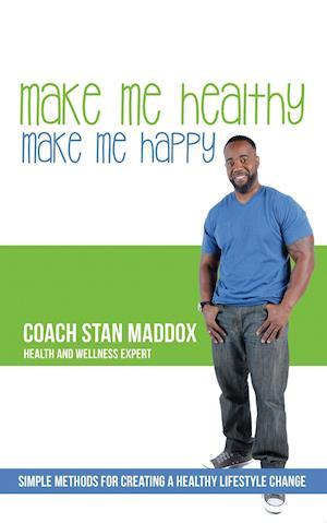 Bog, paperback Make Me Healthy, Make Me Happy af Coach Stan Maddox
