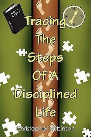 Tracing the Steps of a Disciplined Life af Christopher Robinson