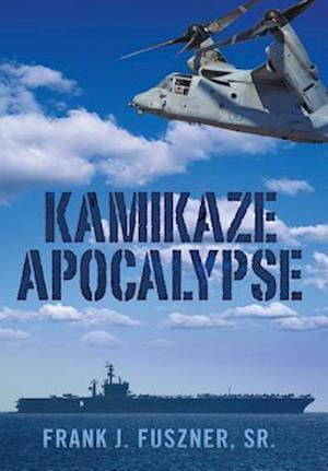 Bog, hardback Kamikaze Apocalypse af Sr. Frank Fuszner