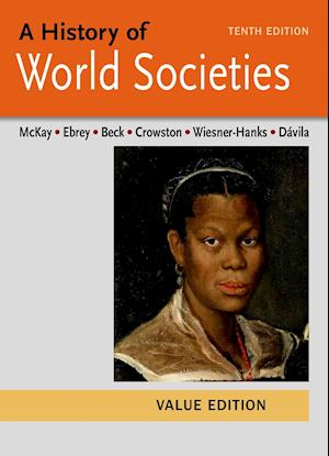 A History of World Societies Value, Combined Volume af Roger B. Beck, Patricia Buckley Ebrey, John P. McKay