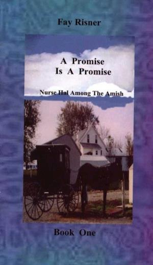Promise Is A Promise-book 1-Nurse Hal Among The Amish af Fay Risner