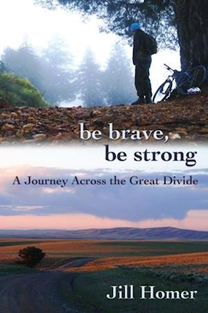 Be Brave, Be Strong: A Journey Across the Great Divide af Jill Homer