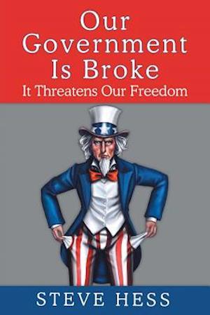 Our Government Is Broke af Steve Hess