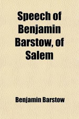 Speech of Benjamin Barstow, of Salem; On the Abolition Propensities of Caleb Cushing. Delivered at the Massachusetts National Democratic af Benjamin Barstow